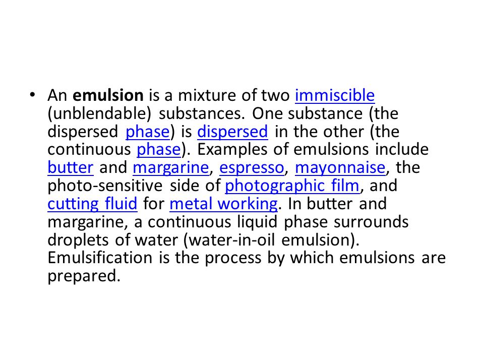 An emulsion is a mixture of two immiscible (unblendable) substances
