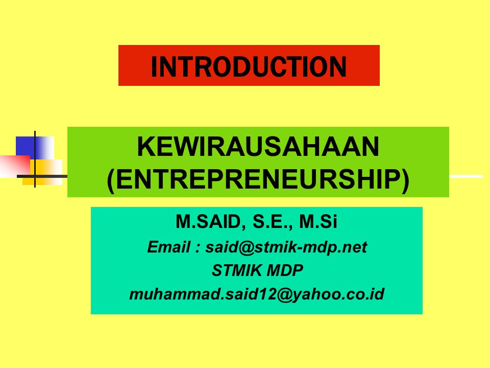 INTRODUCTION KEWIRAUSAHAAN (ENTREPRENEURSHIP) M.SAID, S.E., M.Si