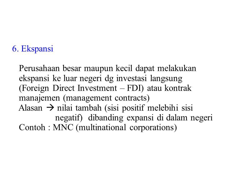 6. Ekspansi Perusahaan besar maupun kecil dapat melakukan. ekspansi ke luar negeri dg investasi langsung.