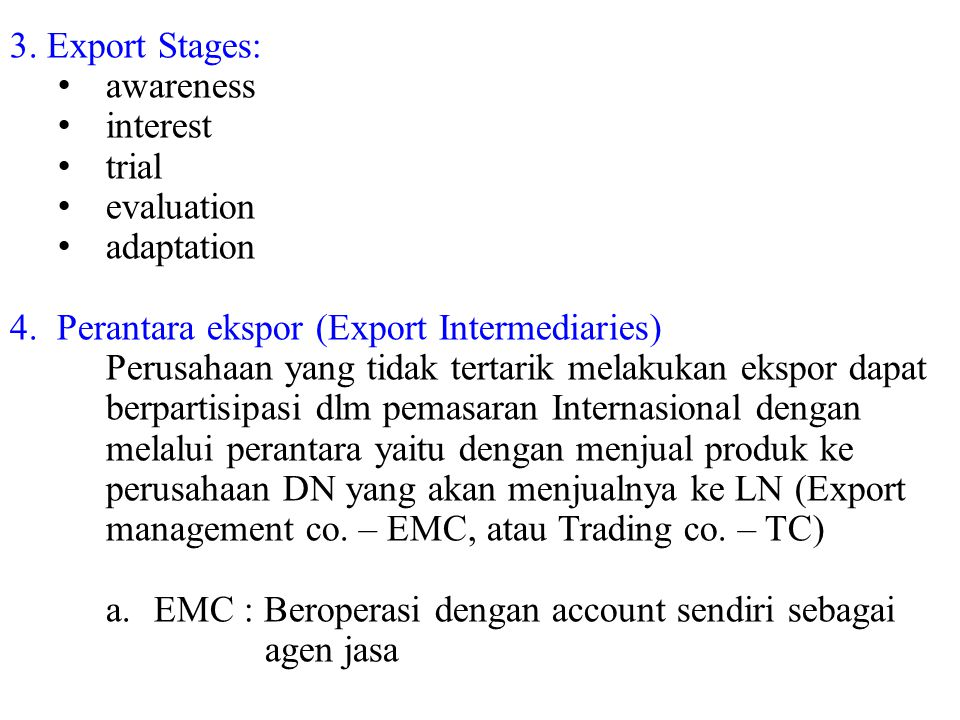3. Export Stages: awareness. interest. trial. evaluation. adaptation. 4. Perantara ekspor (Export Intermediaries)