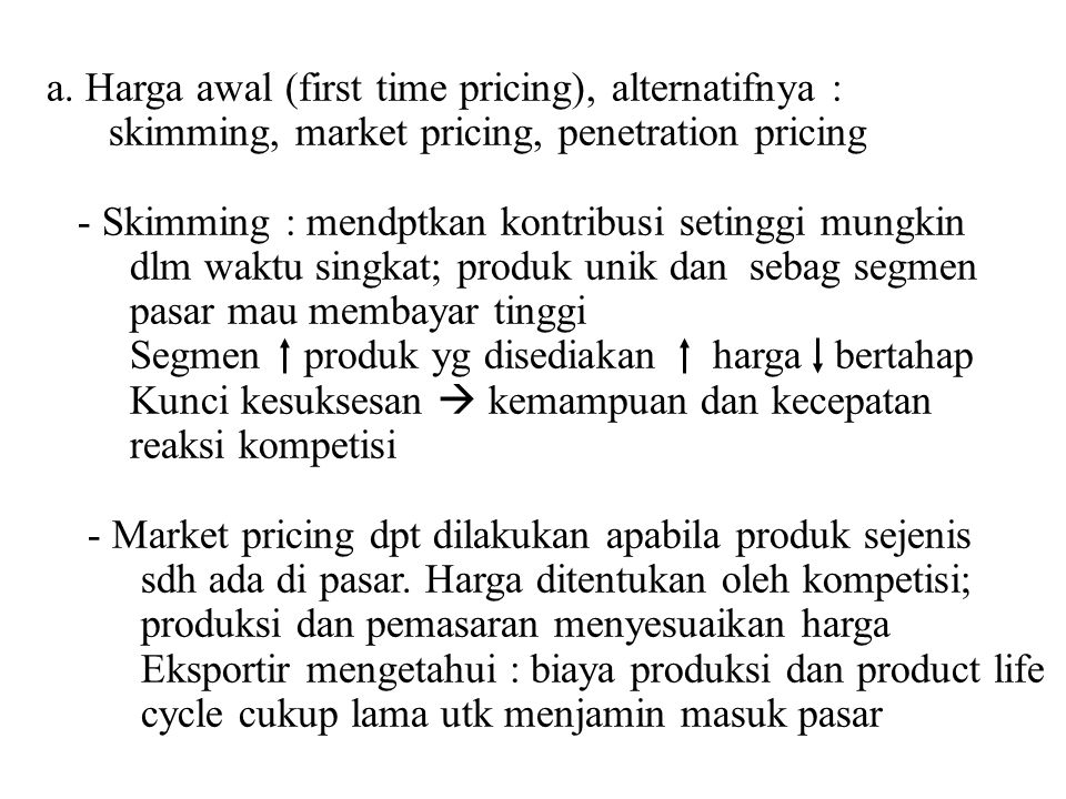 a. Harga awal (first time pricing), alternatifnya :