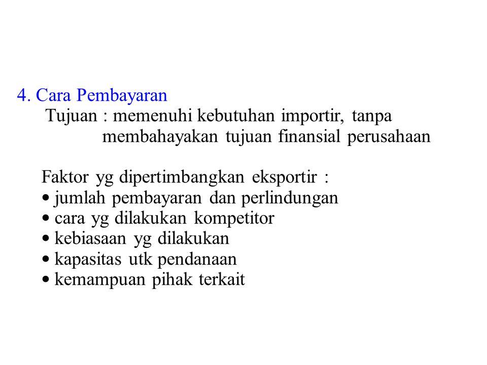 4. Cara Pembayaran Tujuan : memenuhi kebutuhan importir, tanpa. membahayakan tujuan finansial perusahaan.