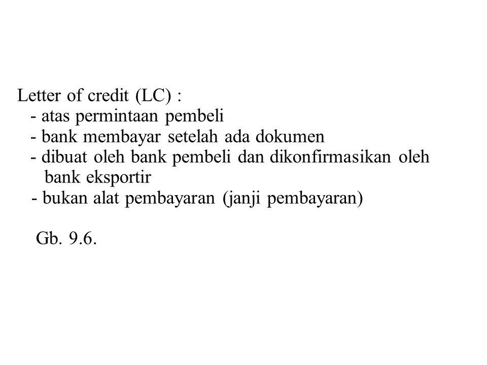 Letter of credit (LC) : - atas permintaan pembeli. - bank membayar setelah ada dokumen. - dibuat oleh bank pembeli dan dikonfirmasikan oleh.