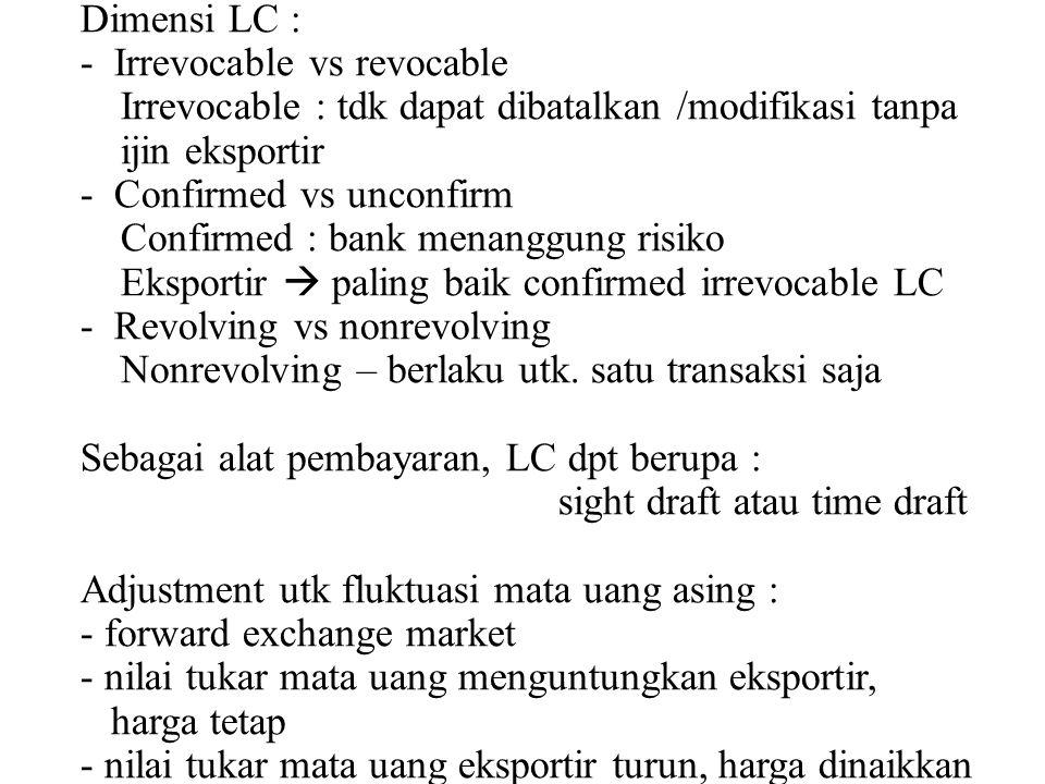 Dimensi LC : - Irrevocable vs revocable. Irrevocable : tdk dapat dibatalkan /modifikasi tanpa. ijin eksportir.