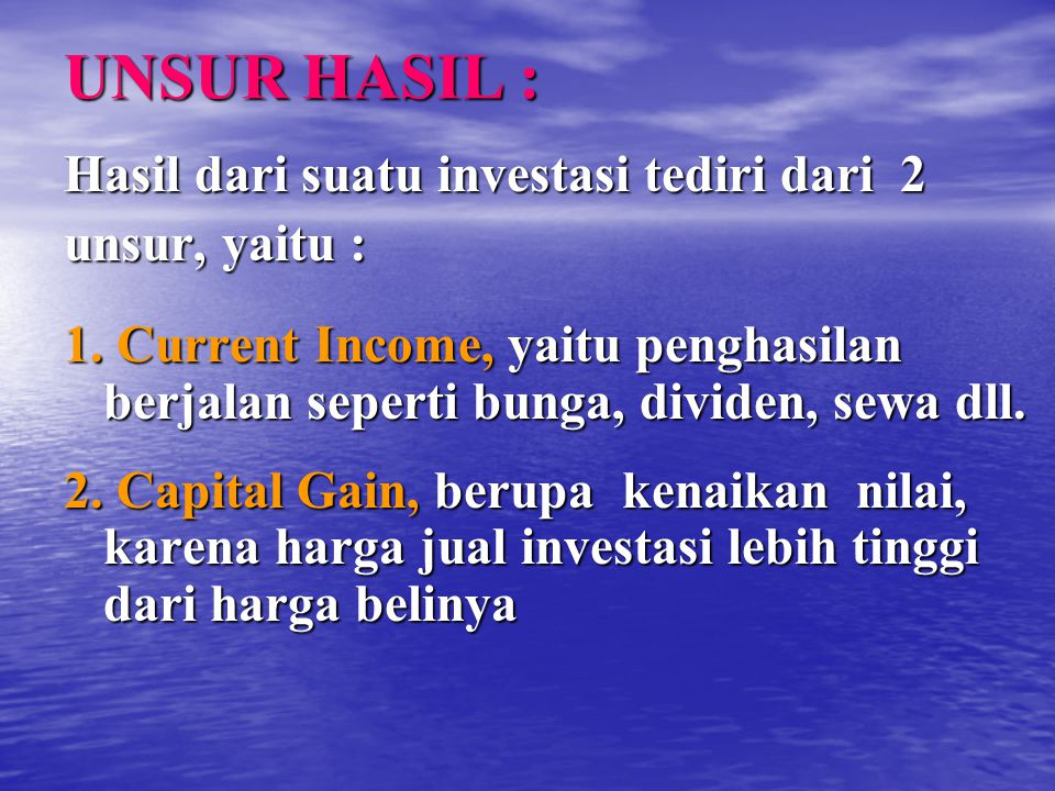 UNSUR HASIL : Hasil dari suatu investasi tediri dari 2 unsur, yaitu :