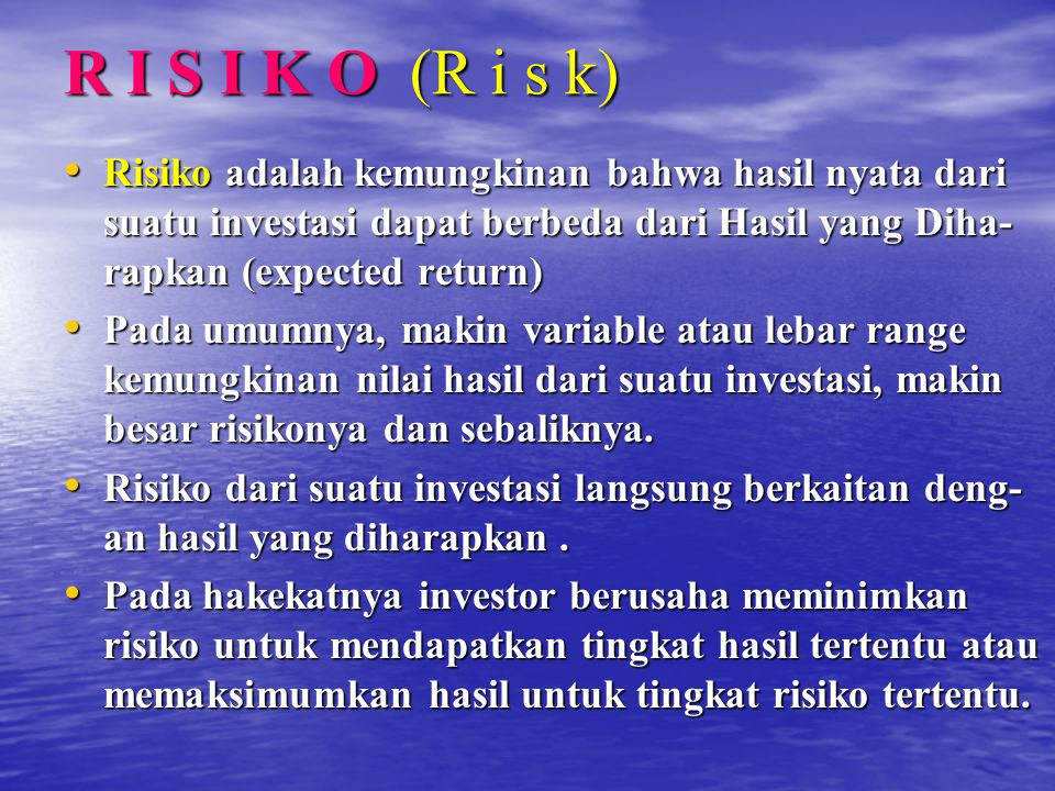 R I S I K O (R i s k) Risiko adalah kemungkinan bahwa hasil nyata dari suatu investasi dapat berbeda dari Hasil yang Diha- rapkan (expected return)