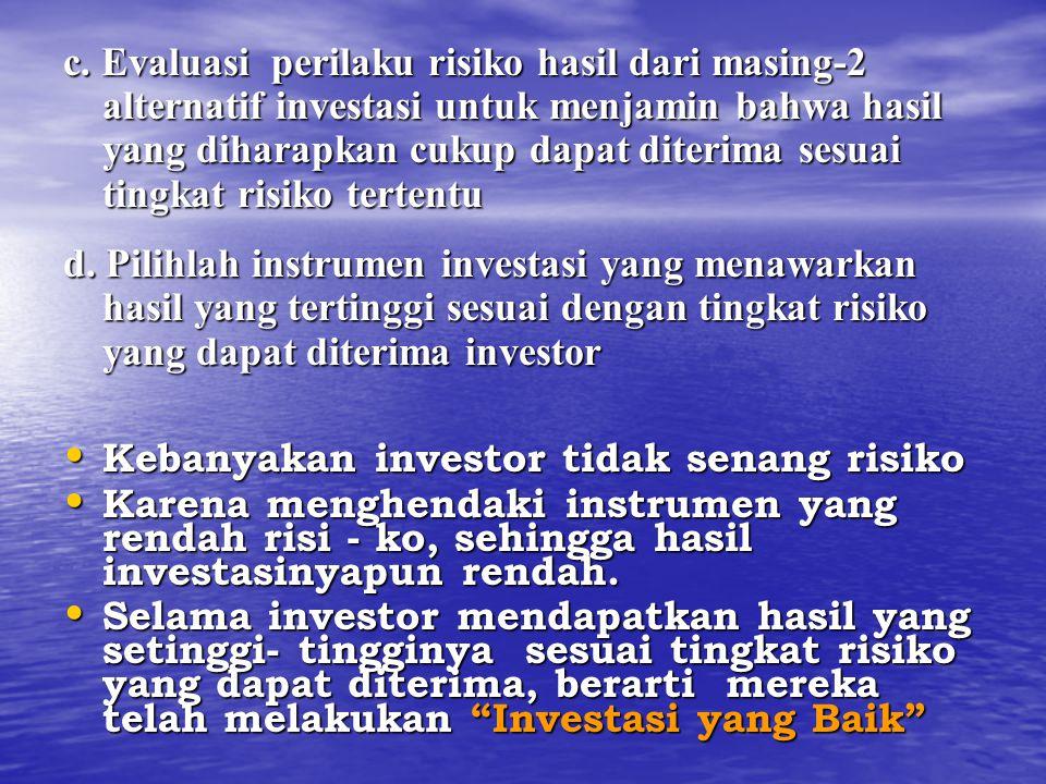 c. Evaluasi perilaku risiko hasil dari masing-2 alternatif investasi untuk menjamin bahwa hasil yang diharapkan cukup dapat diterima sesuai tingkat risiko tertentu