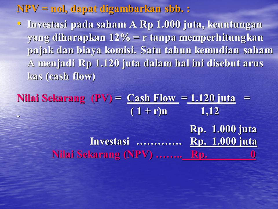 NPV = nol, dapat digambarkan sbb. :