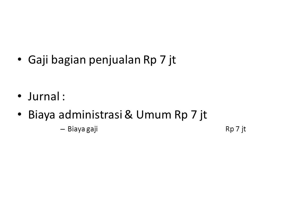 Gaji bagian penjualan Rp 7 jt Jurnal :