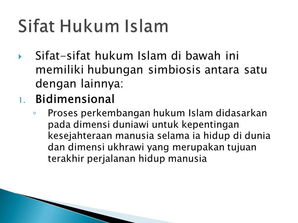 Sifat Hukum Islam Sifat-sifat hukum Islam di bawah ini memiliki hubungan simbiosis antara satu dengan lainnya: