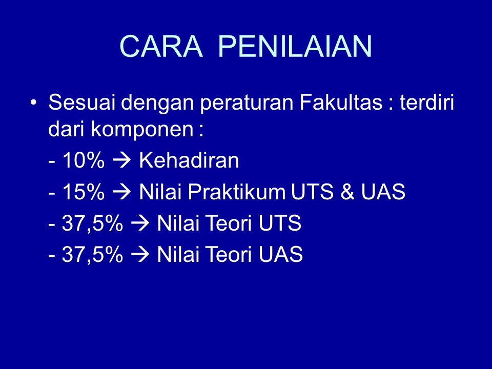 CARA PENILAIAN Sesuai dengan peraturan Fakultas : terdiri dari komponen : - 10%  Kehadiran. - 15%  Nilai Praktikum UTS & UAS.