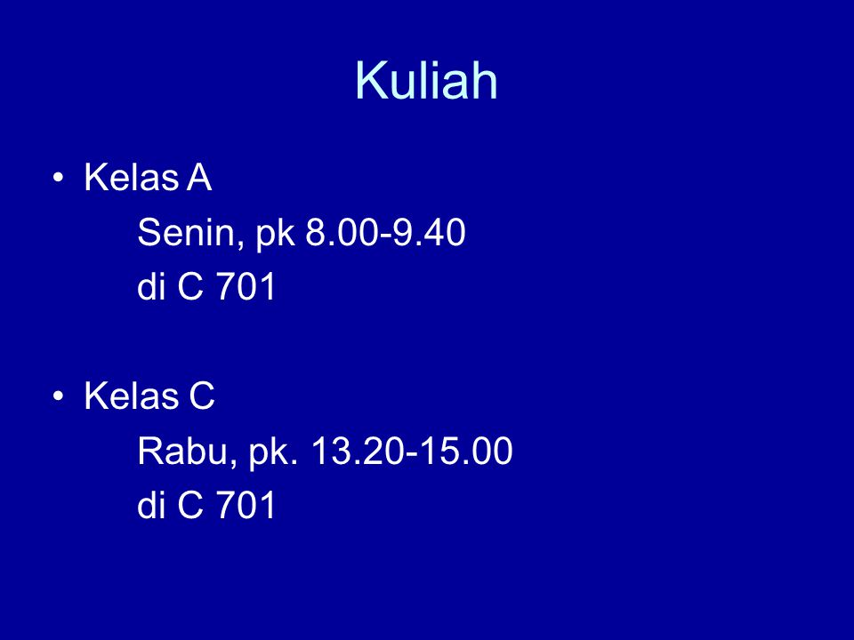 Kuliah Kelas A Senin, pk 8.00-9.40 di C 701 Kelas C