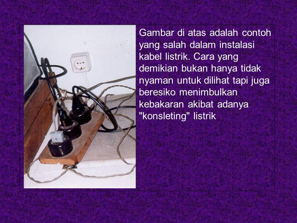 Gambar di atas adalah contoh yang salah dalam instalasi kabel listrik