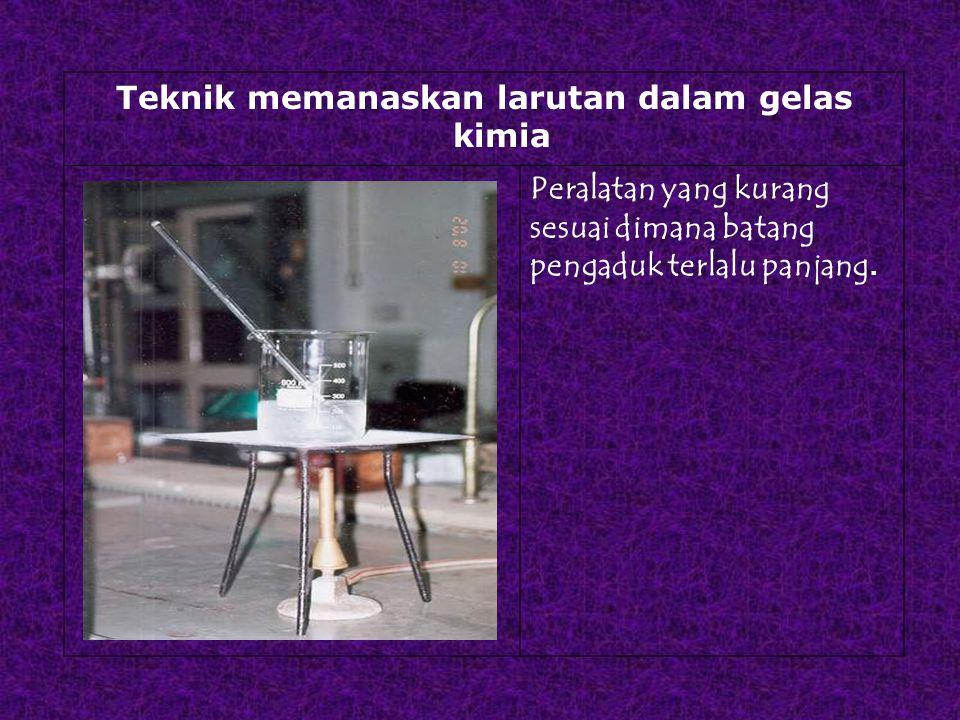 Teknik memanaskan larutan dalam gelas kimia