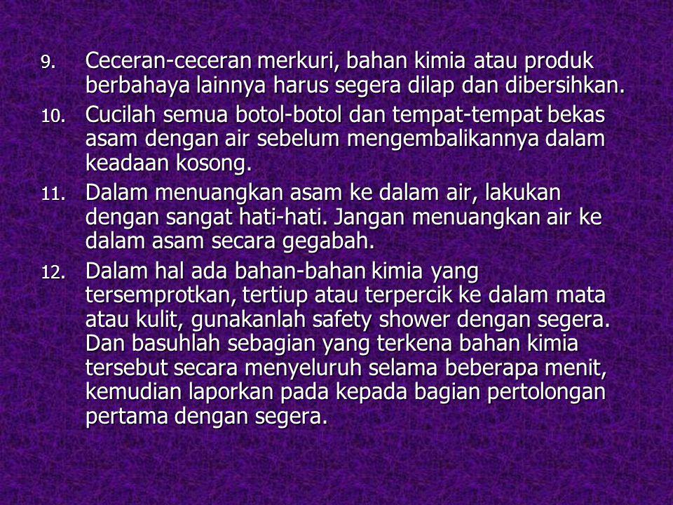 Ceceran-ceceran merkuri, bahan kimia atau produk berbahaya lainnya harus segera dilap dan dibersihkan.