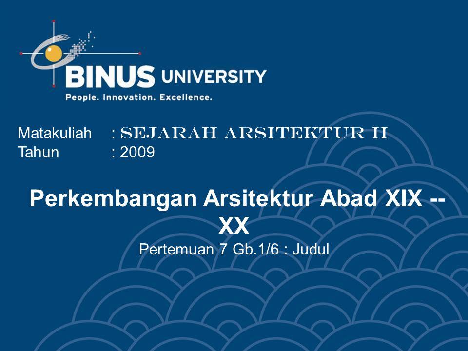 Perkembangan Arsitektur Abad XIX -- XX Pertemuan 7 Gb.1/6 : Judul