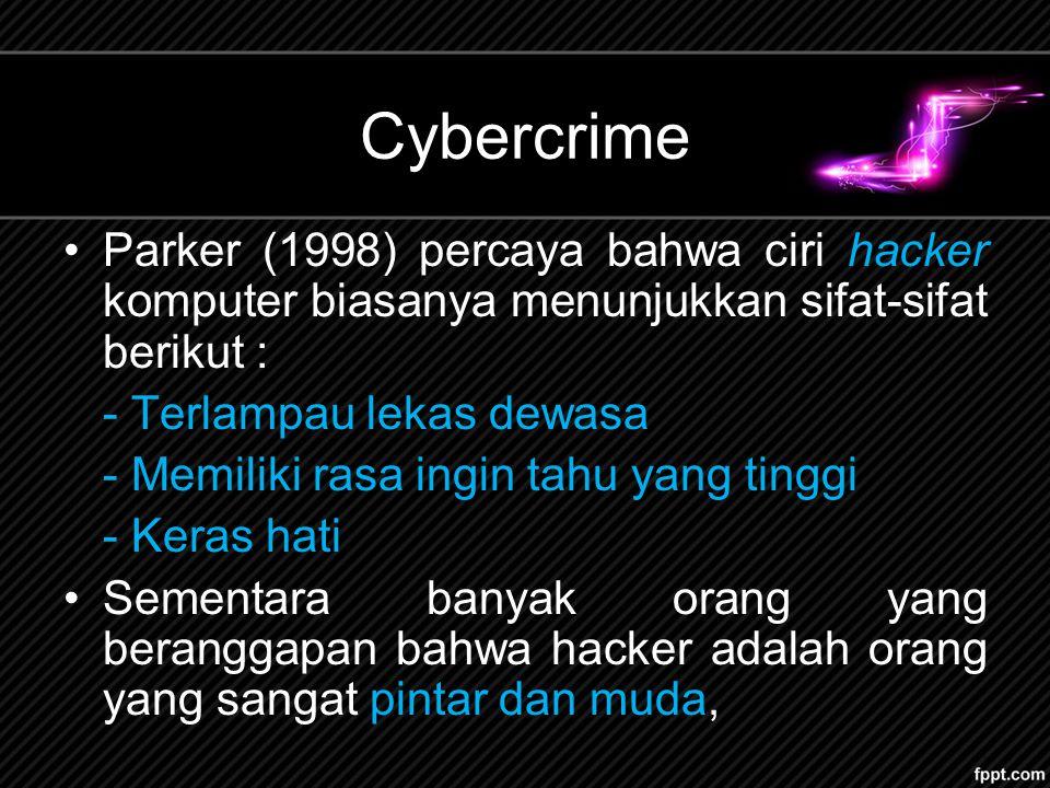 Cybercrime Parker (1998) percaya bahwa ciri hacker komputer biasanya menunjukkan sifat-sifat berikut :