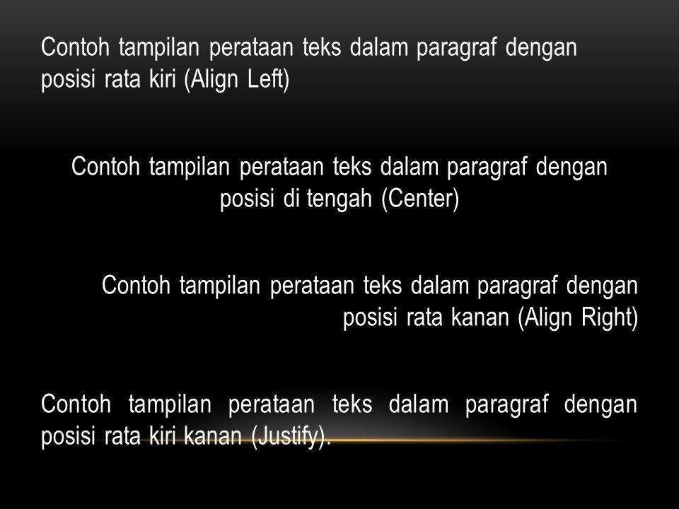 Contoh tampilan perataan teks dalam paragraf dengan posisi rata kiri (Align Left) Contoh tampilan perataan teks dalam paragraf dengan posisi di tengah (Center) Contoh tampilan perataan teks dalam paragraf dengan posisi rata kanan (Align Right) Contoh tampilan perataan teks dalam paragraf dengan posisi rata kiri kanan (Justify).