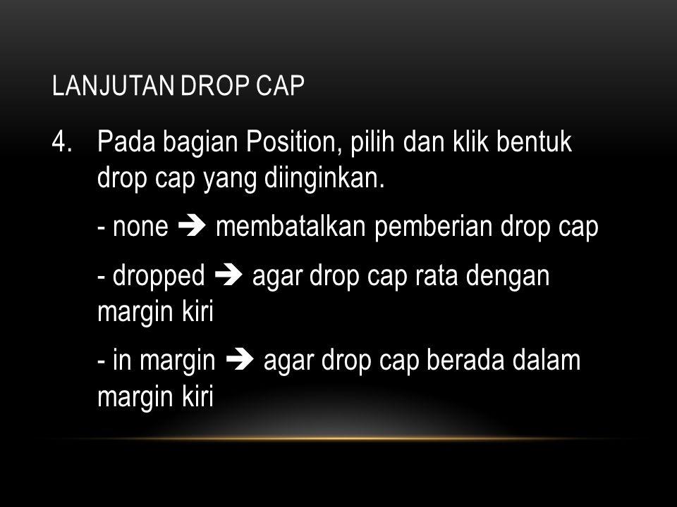 Pada bagian Position, pilih dan klik bentuk drop cap yang diinginkan.