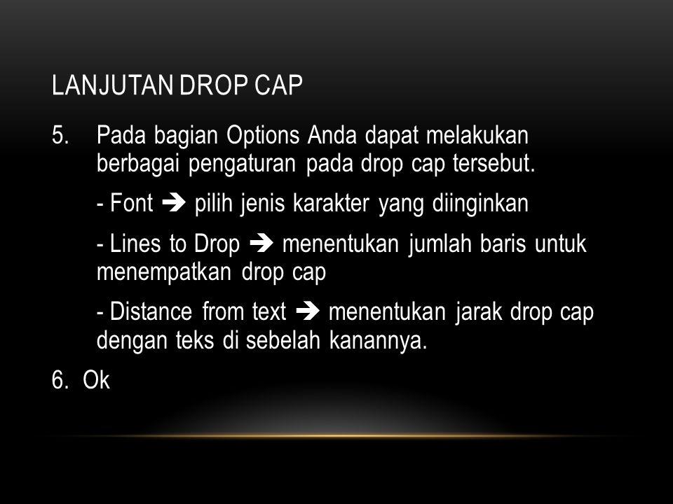 Lanjutan drop cap Pada bagian Options Anda dapat melakukan berbagai pengaturan pada drop cap tersebut.