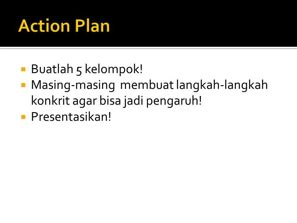 Action Plan Buatlah 5 kelompok!