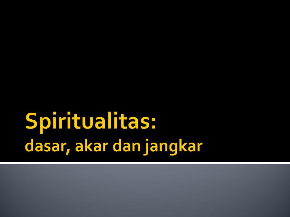 Spiritualitas: dasar, akar dan jangkar