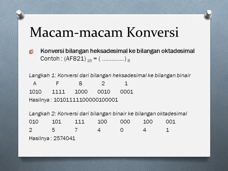 Macam-macam Konversi Konversi bilangan heksadesimal ke bilangan oktadesimal Contoh : (AF821) 16 = ( …………..) 8.