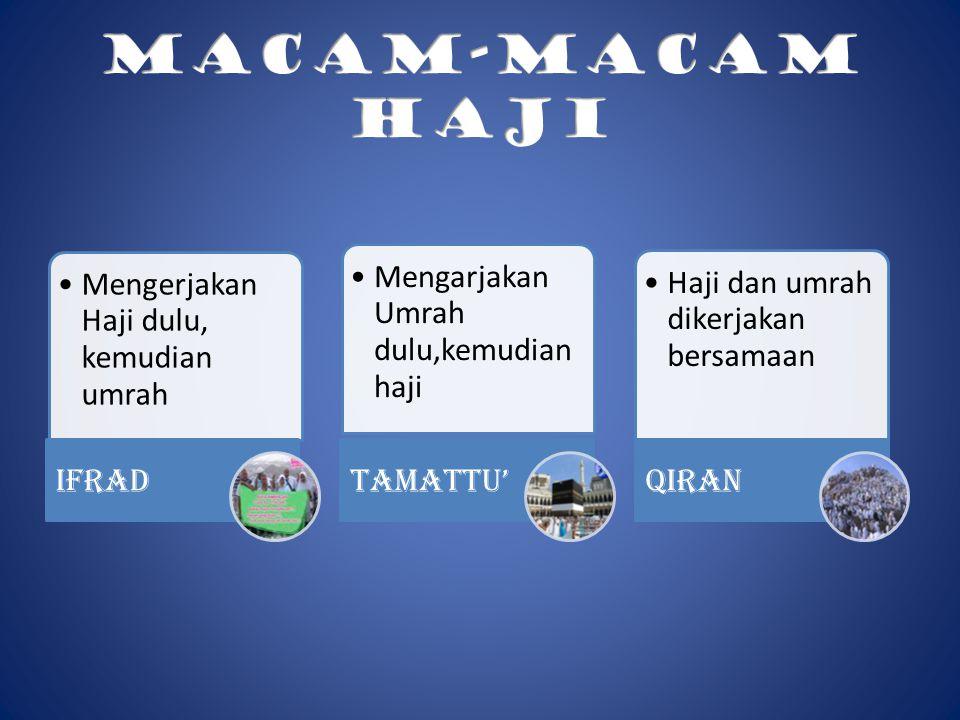 MACAM-MACAM HAJI Mengerjakan Haji dulu, kemudian umrah Ifrad