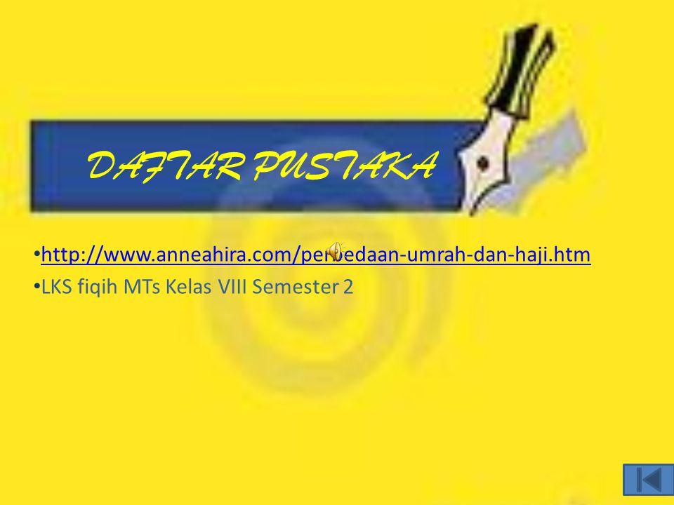 DAFTAR PUSTAKA http://www.anneahira.com/perbedaan-umrah-dan-haji.htm