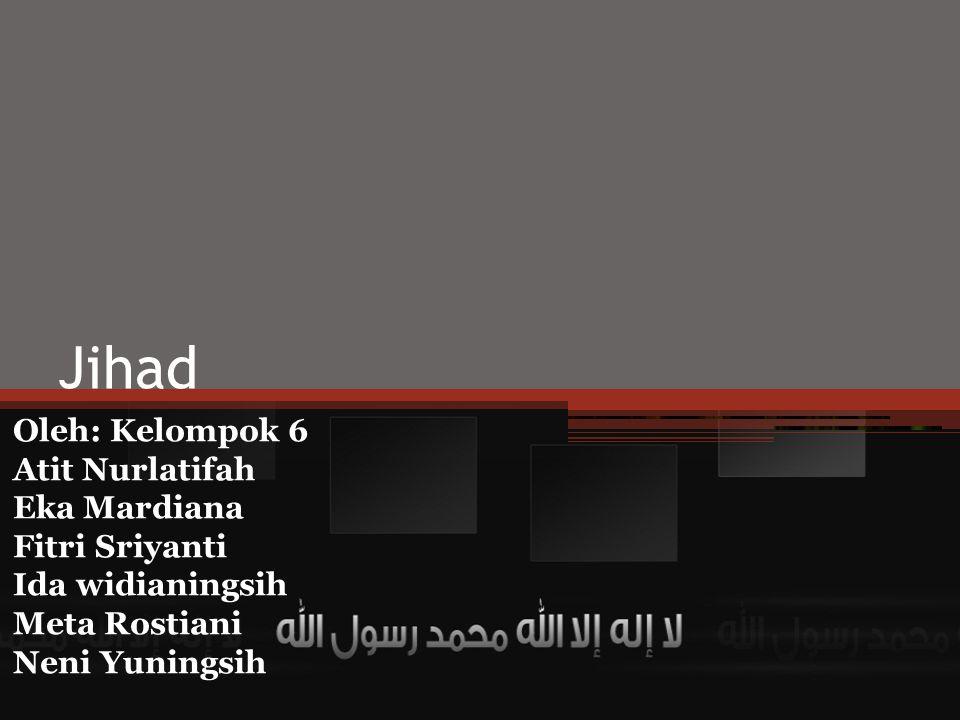Jihad Oleh: Kelompok 6 Atit Nurlatifah Eka Mardiana Fitri Sriyanti