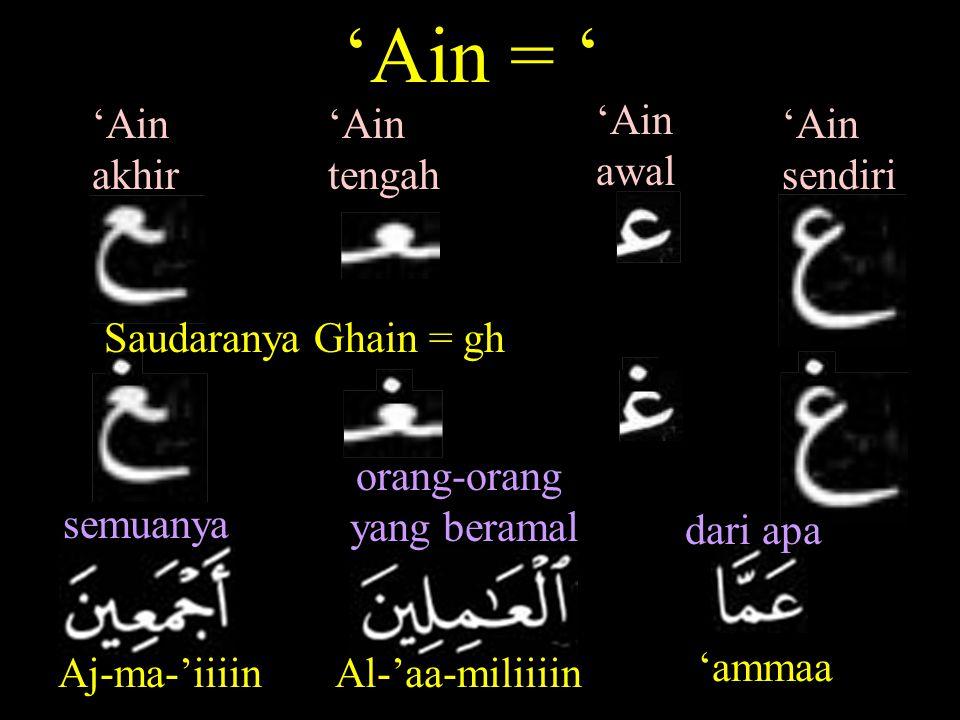 'Ain = ' 'Ain akhir 'Ain tengah 'Ain awal 'Ain sendiri
