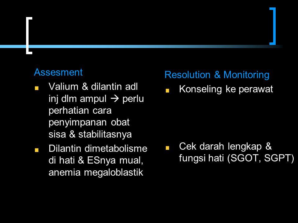 Assesment Valium & dilantin adl inj dlm ampul  perlu perhatian cara penyimpanan obat sisa & stabilitasnya.