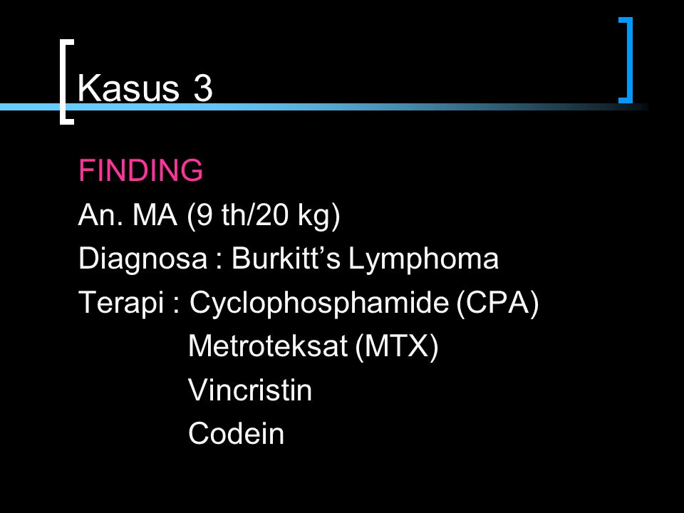 Kasus 3 FINDING An. MA (9 th/20 kg) Diagnosa : Burkitt's Lymphoma