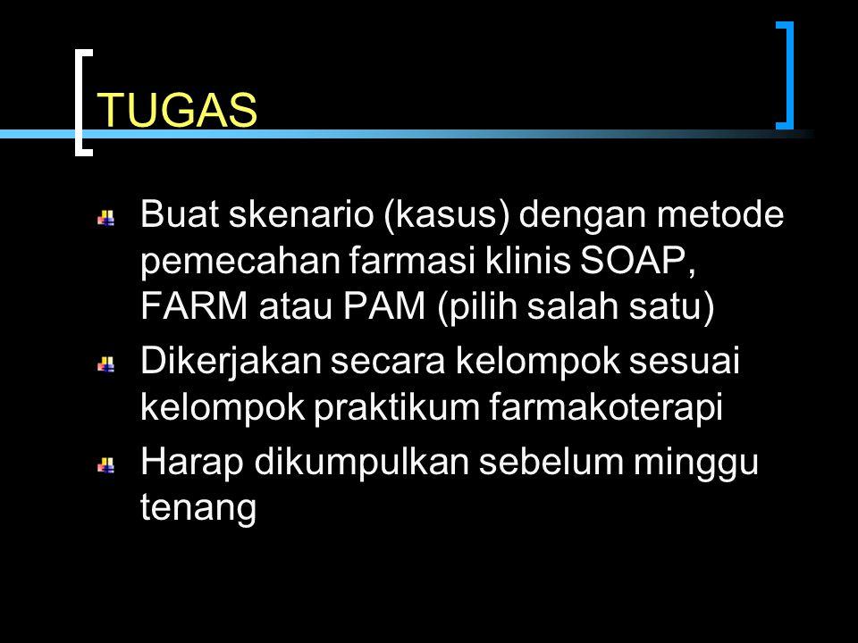 TUGAS Buat skenario (kasus) dengan metode pemecahan farmasi klinis SOAP, FARM atau PAM (pilih salah satu)