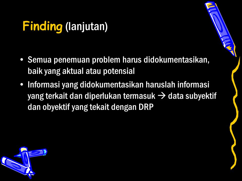 Finding (lanjutan) Semua penemuan problem harus didokumentasikan, baik yang aktual atau potensial.