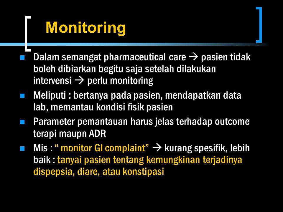 Monitoring Dalam semangat pharmaceutical care  pasien tidak boleh dibiarkan begitu saja setelah dilakukan intervensi  perlu monitoring.