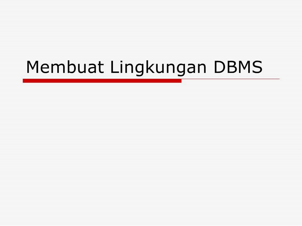 Membuat Lingkungan DBMS