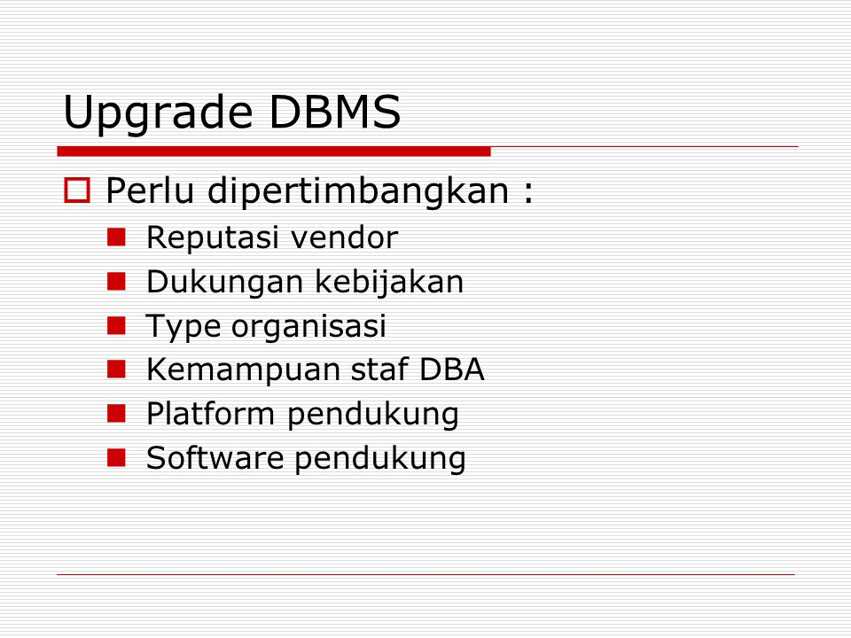 Upgrade DBMS Perlu dipertimbangkan : Reputasi vendor