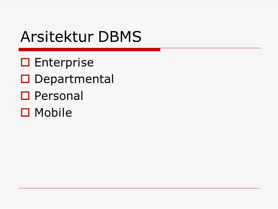 Arsitektur DBMS Enterprise Departmental Personal Mobile