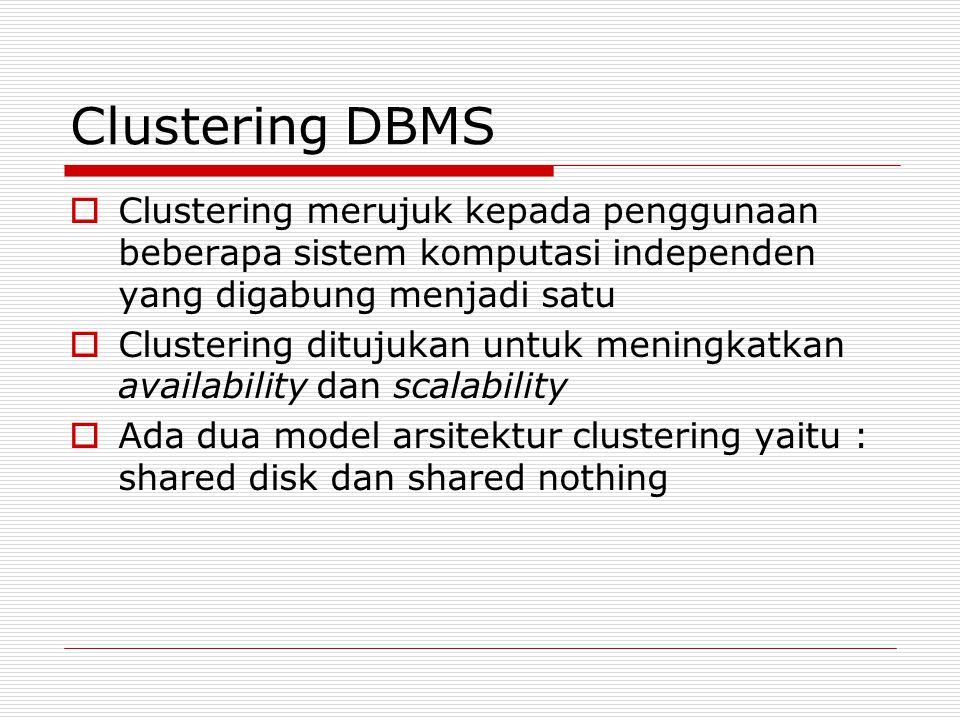 Clustering DBMS Clustering merujuk kepada penggunaan beberapa sistem komputasi independen yang digabung menjadi satu.