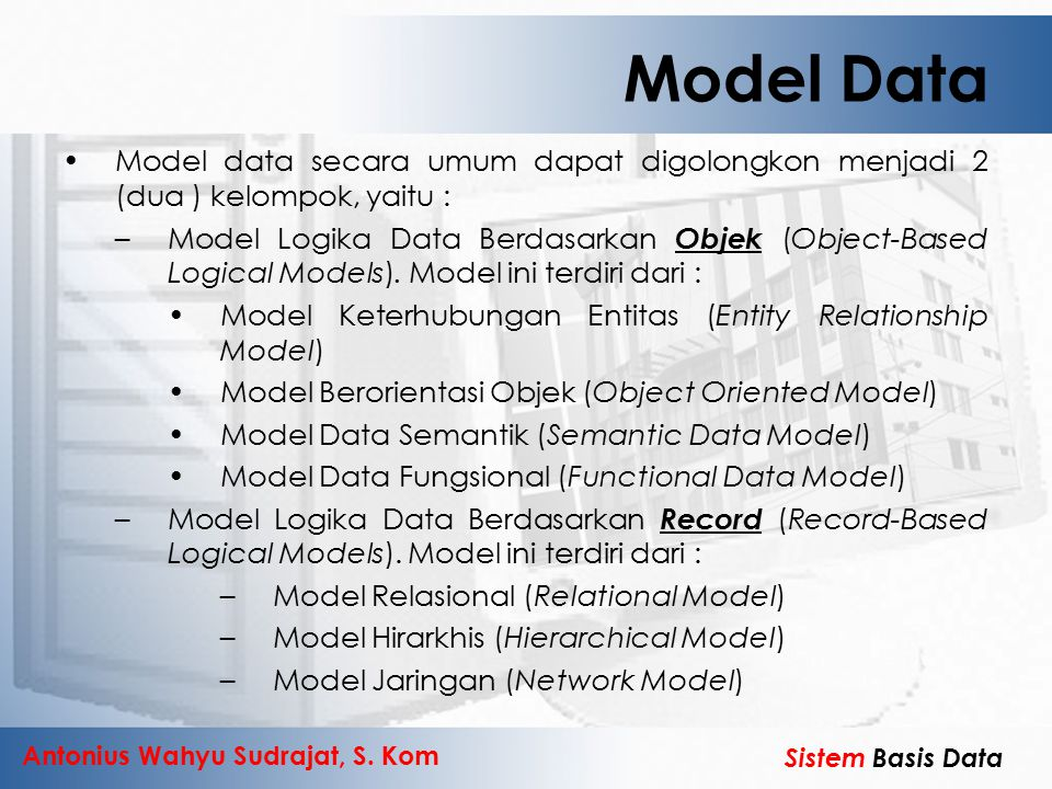 Model Data Model data secara umum dapat digolongkon menjadi 2 (dua ) kelompok, yaitu :