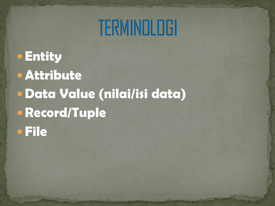TERMINOLOGI Entity Attribute Data Value (nilai/isi data) Record/Tuple