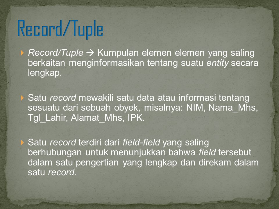 Record/Tuple Record/Tuple  Kumpulan elemen elemen yang saling berkaitan menginformasikan tentang suatu entity secara lengkap.