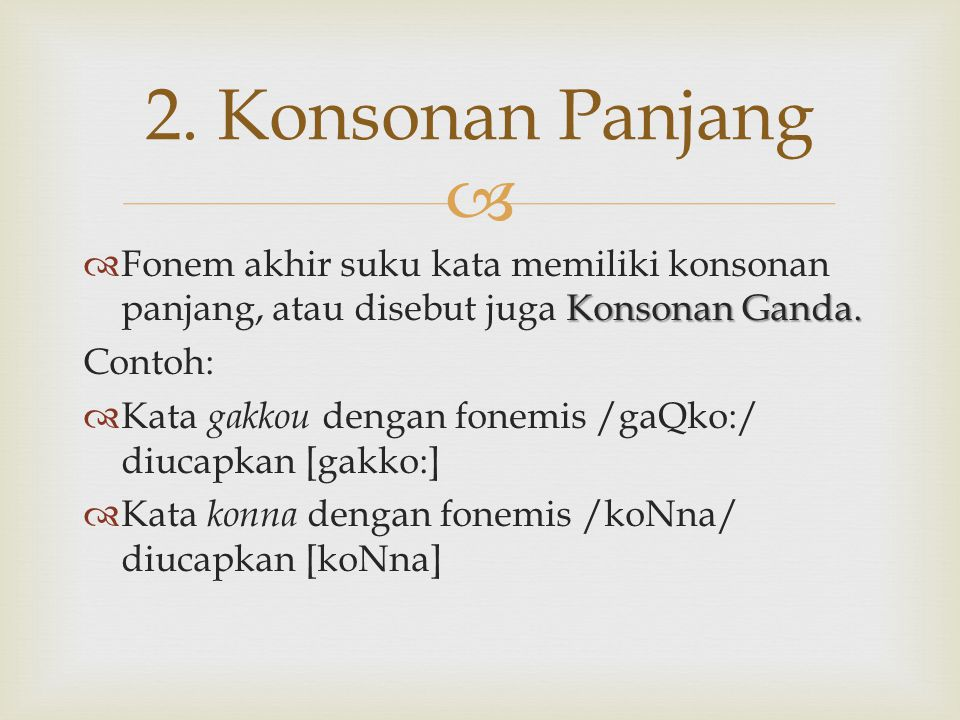 2. Konsonan Panjang Fonem akhir suku kata memiliki konsonan panjang, atau disebut juga Konsonan Ganda.