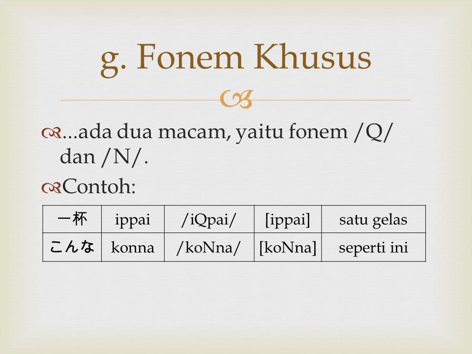 g. Fonem Khusus ...ada dua macam, yaitu fonem /Q/ dan /N/. Contoh: 一杯