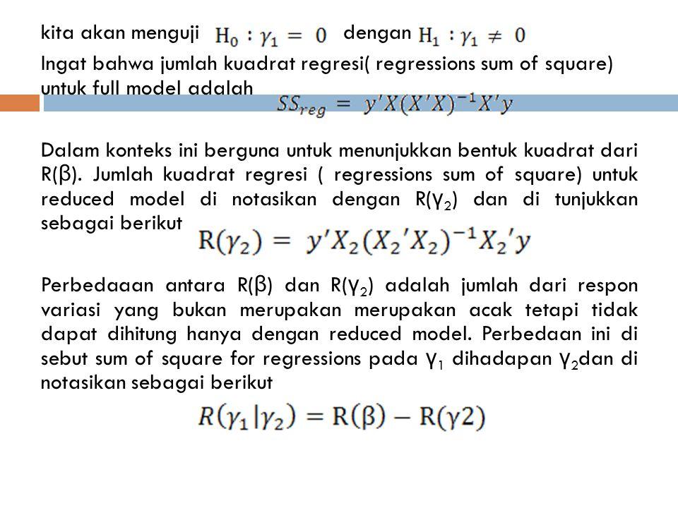 kita akan menguji dengan Ingat bahwa jumlah kuadrat regresi( regressions sum of square) untuk full model adalah Dalam konteks ini berguna untuk menunjukkan bentuk kuadrat dari R(β).