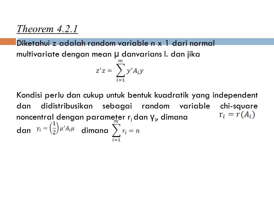 Theorem 4.2.1 Diketahui z adalah random variable n x 1 dari normal multivariate dengan mean µ danvarians I. dan jika.