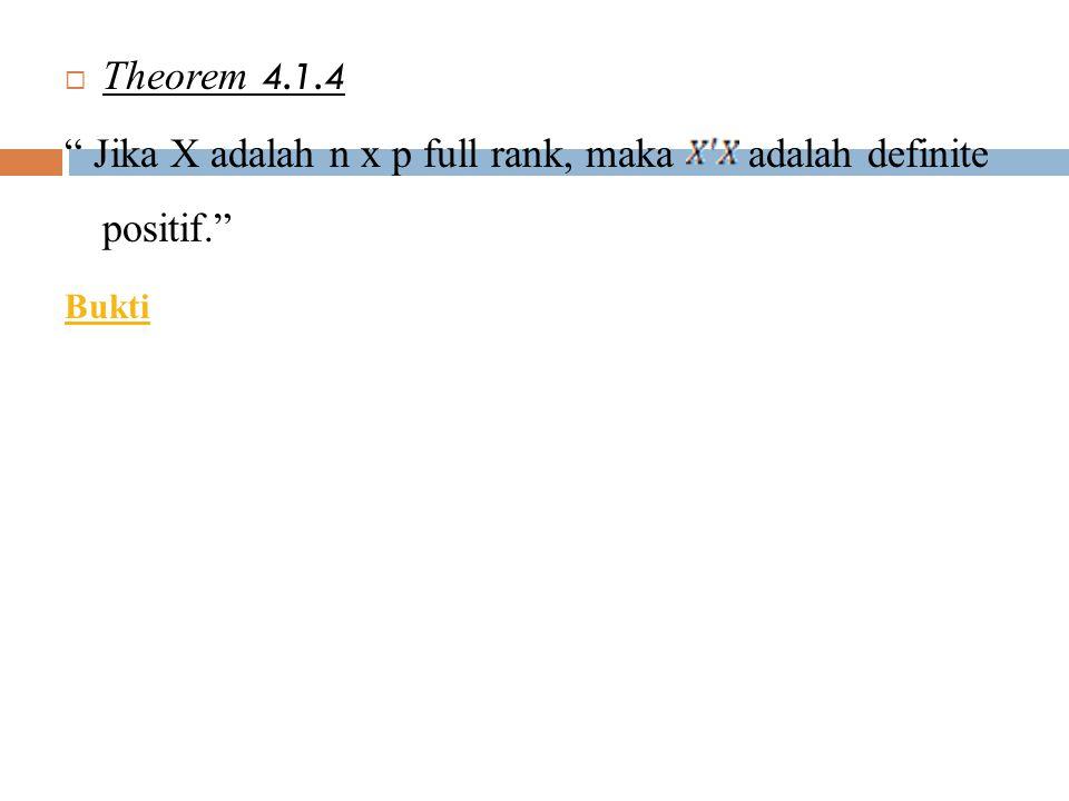 Jika X adalah n x p full rank, maka adalah definite positif.