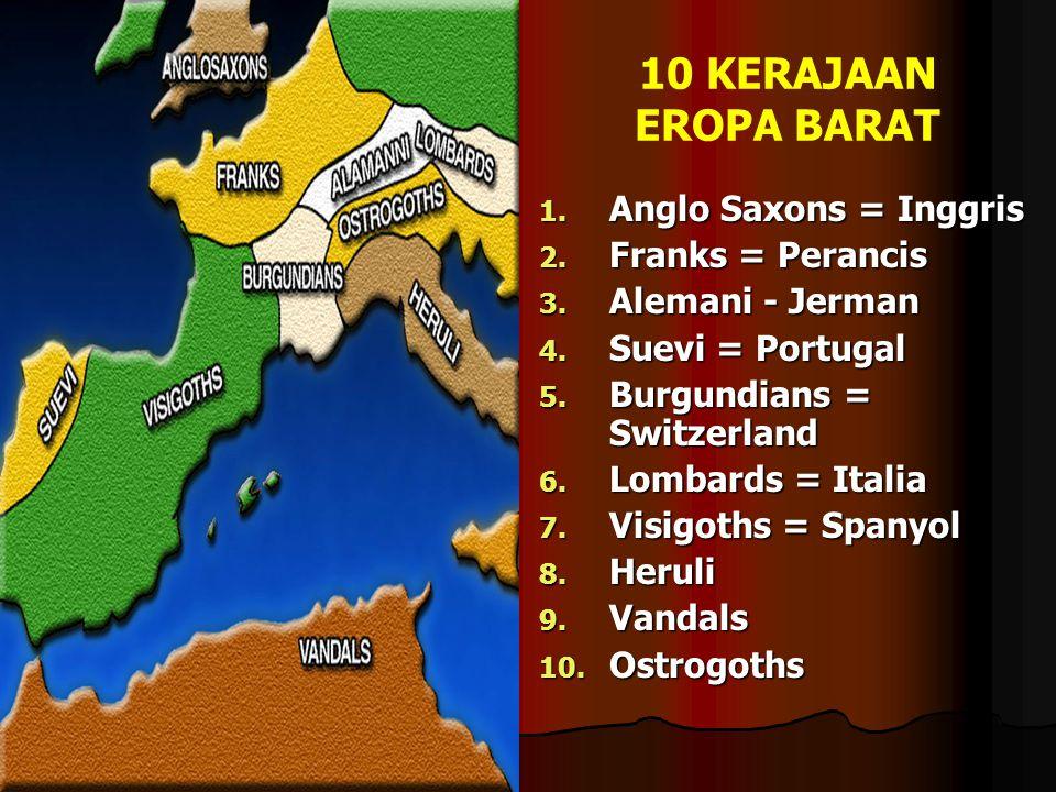 10 KERAJAAN EROPA BARAT Anglo Saxons = Inggris Franks = Perancis