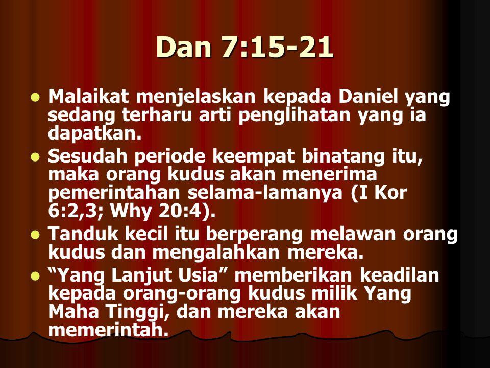 Dan 7:15-21 Malaikat menjelaskan kepada Daniel yang sedang terharu arti penglihatan yang ia dapatkan.